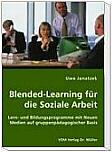Blended-Learning für die Soziale Arbeit - Lern- und Bildungsprogramme mit Neuen Medien auf gruppenpädagogischer Basis